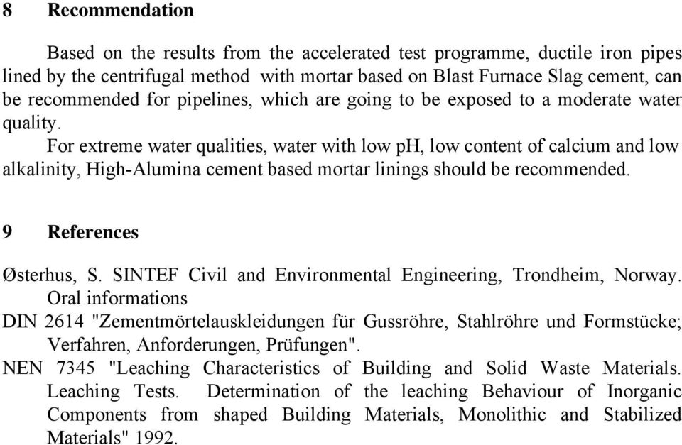 For extreme water qualities, water with low ph, low content of calcium and low alkalinity, High-Alumina cement based mortar linings should be recommended. 9 References Østerhus, S.