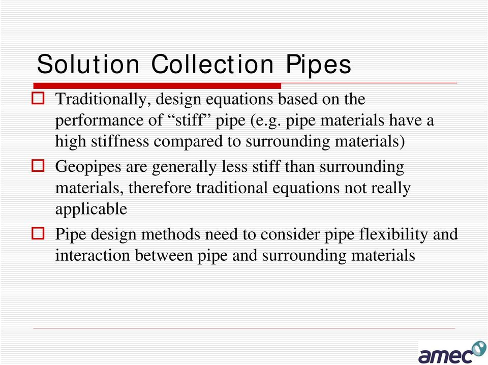 less stiff than surrounding materials, therefore traditional equations not really applicable Pipe