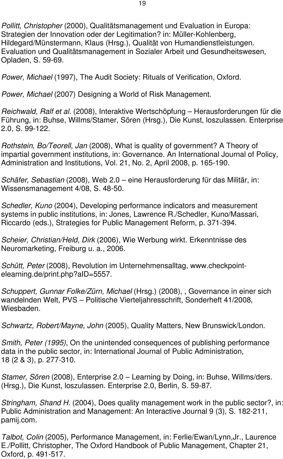 Power, Michael (1997), The Audit Society: Rituals of Verification, Oxford. Power, Michael (2007) Designing a World of Risk Management. Reichwald, Ralf et al.