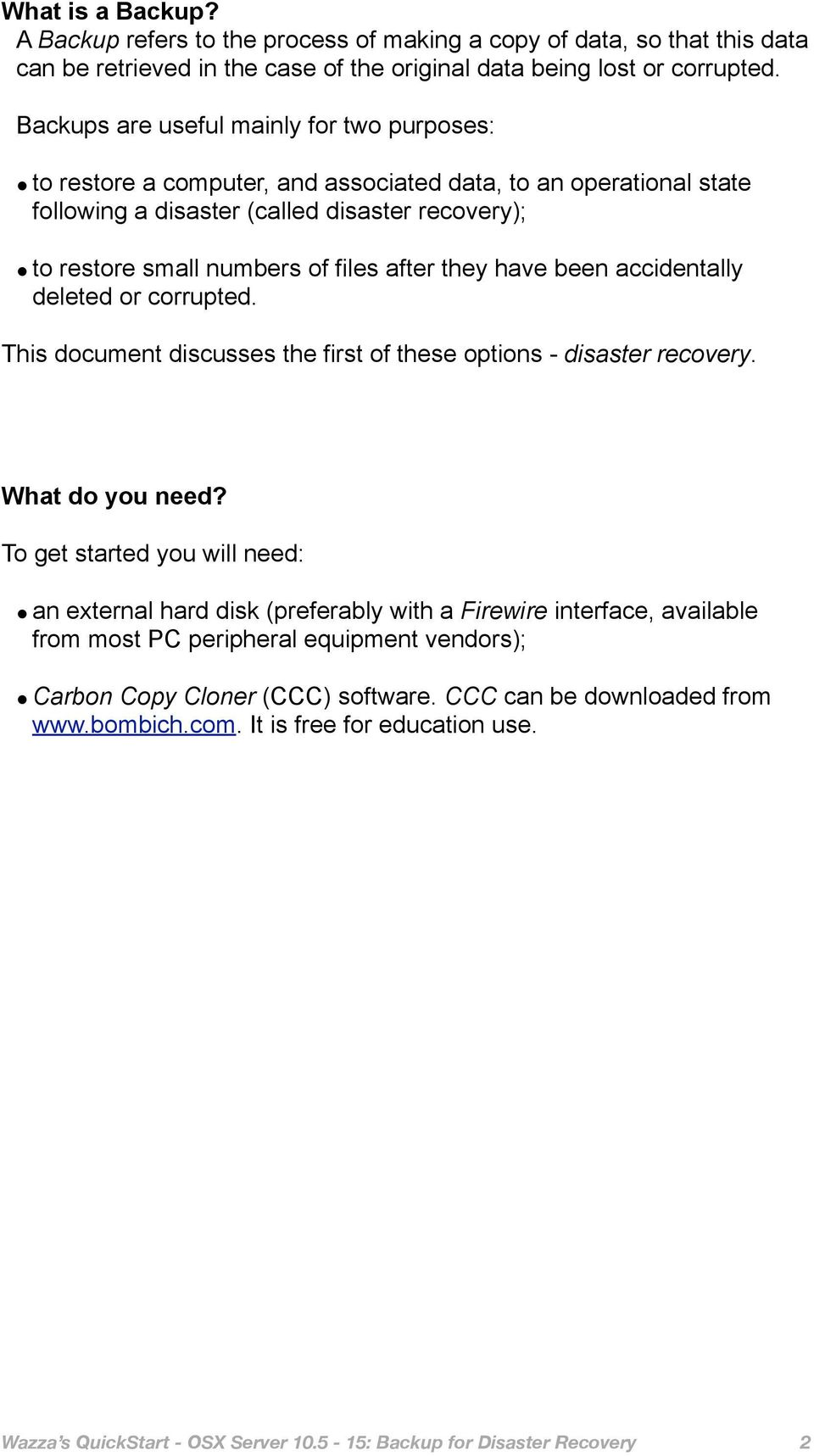 after they have been accidentally deleted or corrupted. This document discusses the first of these options - disaster recovery. What do you need?