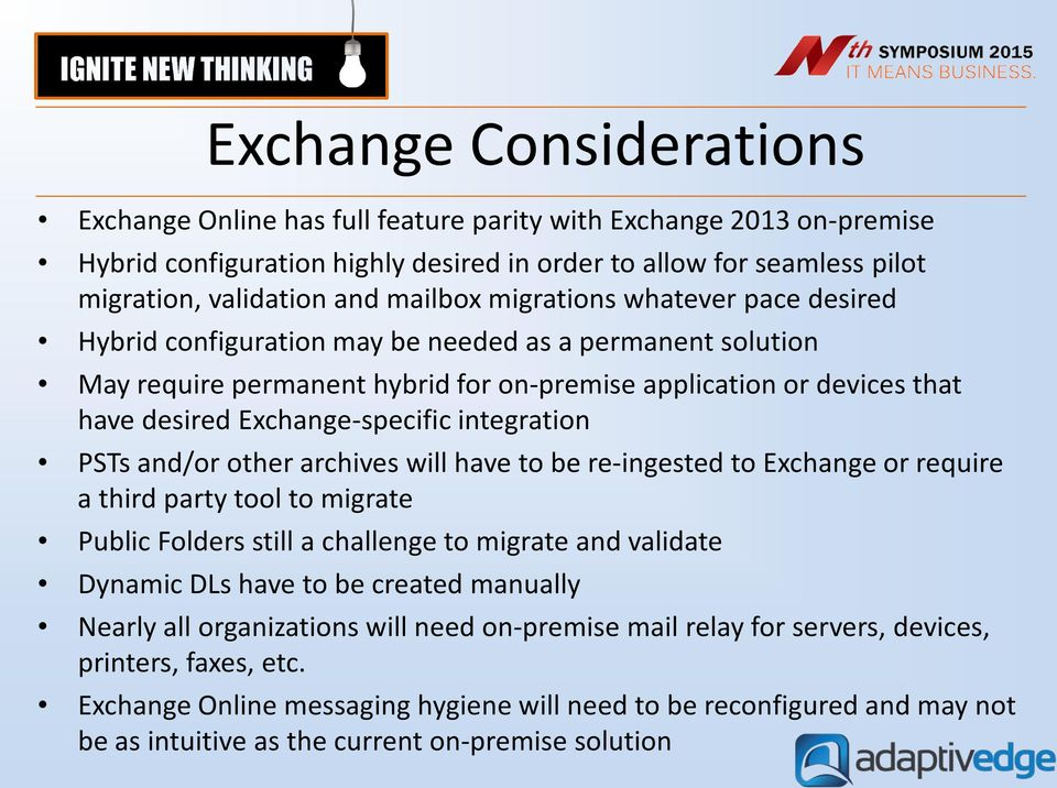 Exchange-specific integration PSTs and/or other archives will have to be re-ingested to Exchange or require a third party tool to migrate Public Folders still a challenge to migrate and validate