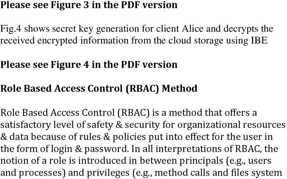 version Role Based Access Control (RBAC) Method Role Based Access Control (RBAC) is a method that offers a satisfactory level of safety & security for