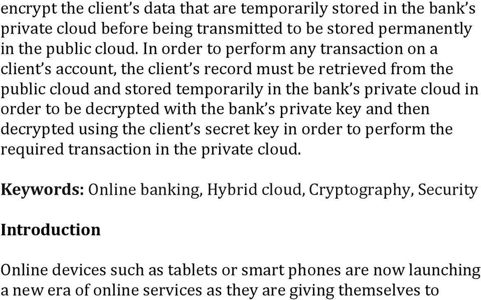 order to be decrypted with the bank s private key and then decrypted using the client s secret key in order to perform the required transaction in the private cloud.