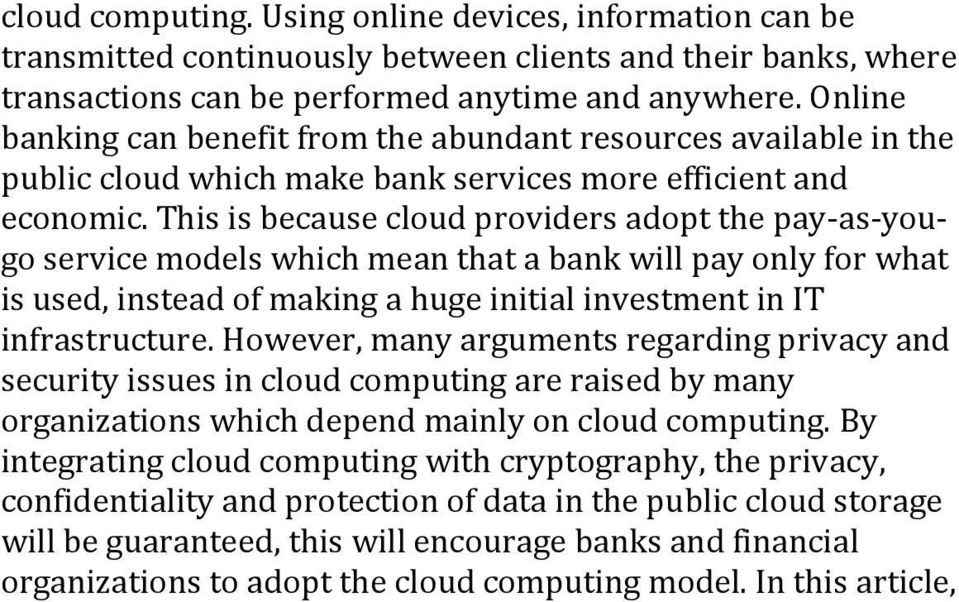 This is because cloud providers adopt the pay-as-yougo service models which mean that a bank will pay only for what is used, instead of making a huge initial investment in IT infrastructure.