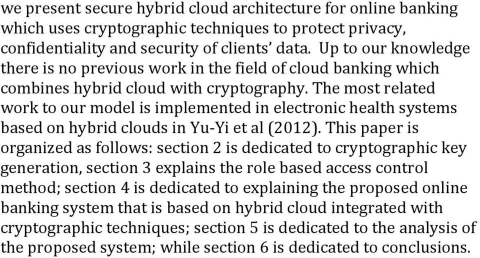 The most related work to our model is implemented in electronic health systems based on hybrid clouds in Yu-Yi et al (2012).