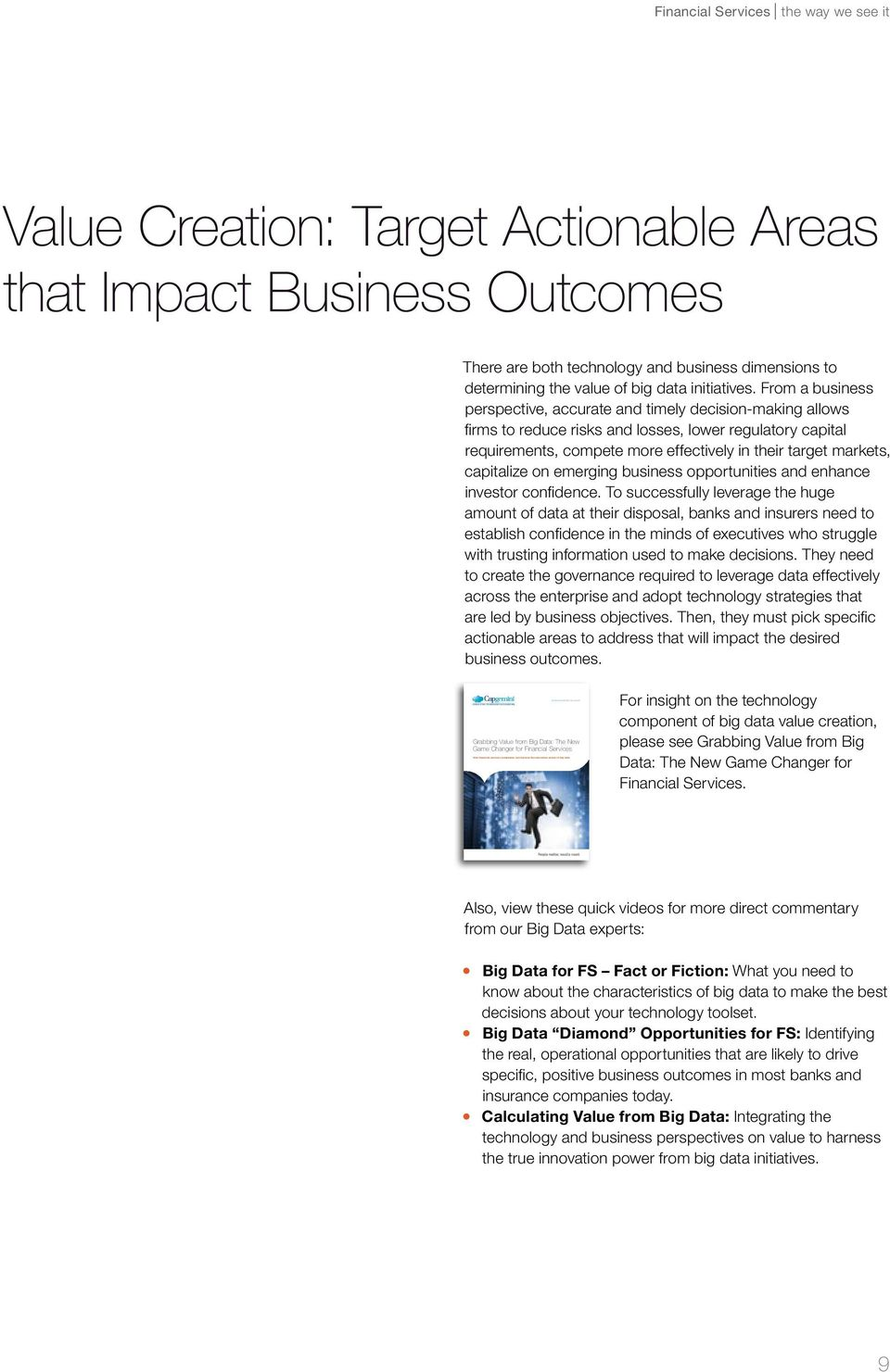 From a business perspective, accurate and timely decision-making allows firms to reduce risks and losses, lower regulatory capital requirements, compete more effectively in their target markets,