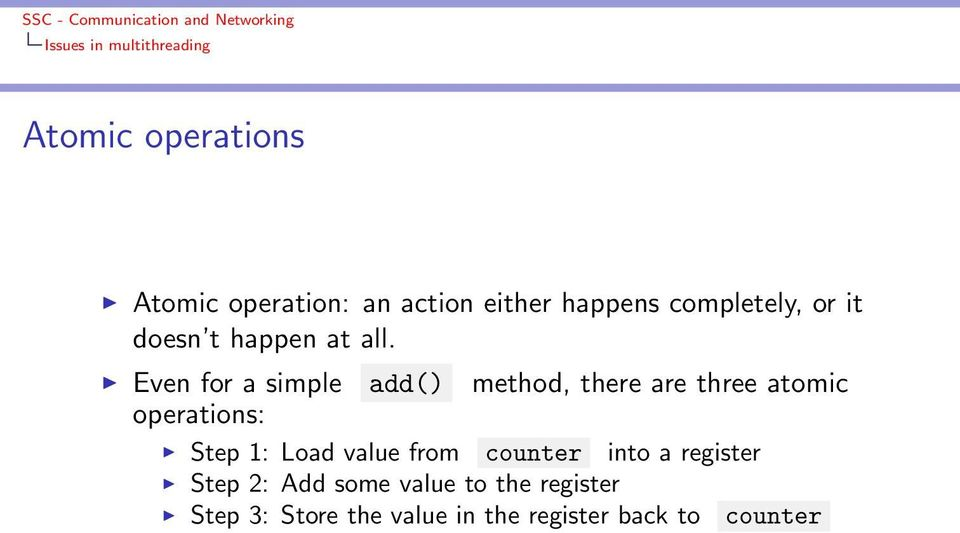 Even for a simple add() method, there are three atomic operations: Step 1: