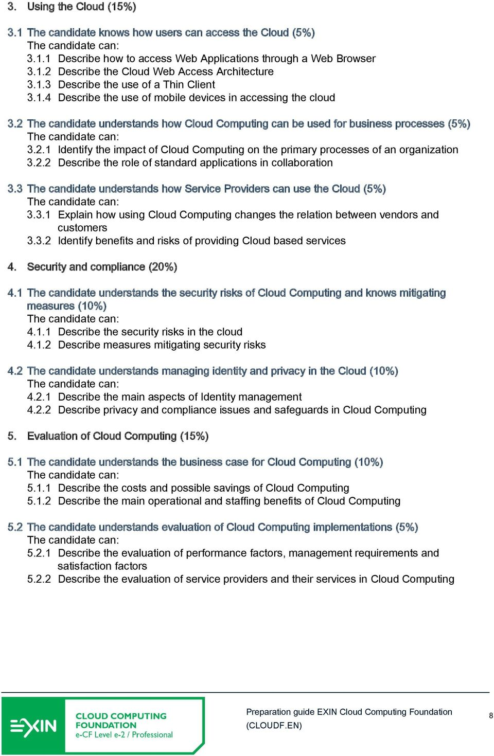 2.2 Describe the role of standard applications in collaboration 3.3 The candidate understands how Service Providers can use the Cloud (5%) 3.3.1 Explain how using Cloud Computing changes the relation between vendors and customers 3.
