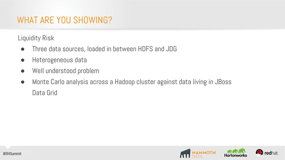 HDFS and JDG Heterogeneous data Well understood