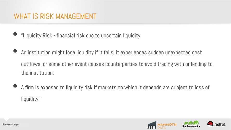 event causes counterparties to avoid trading with or lending to the institution.