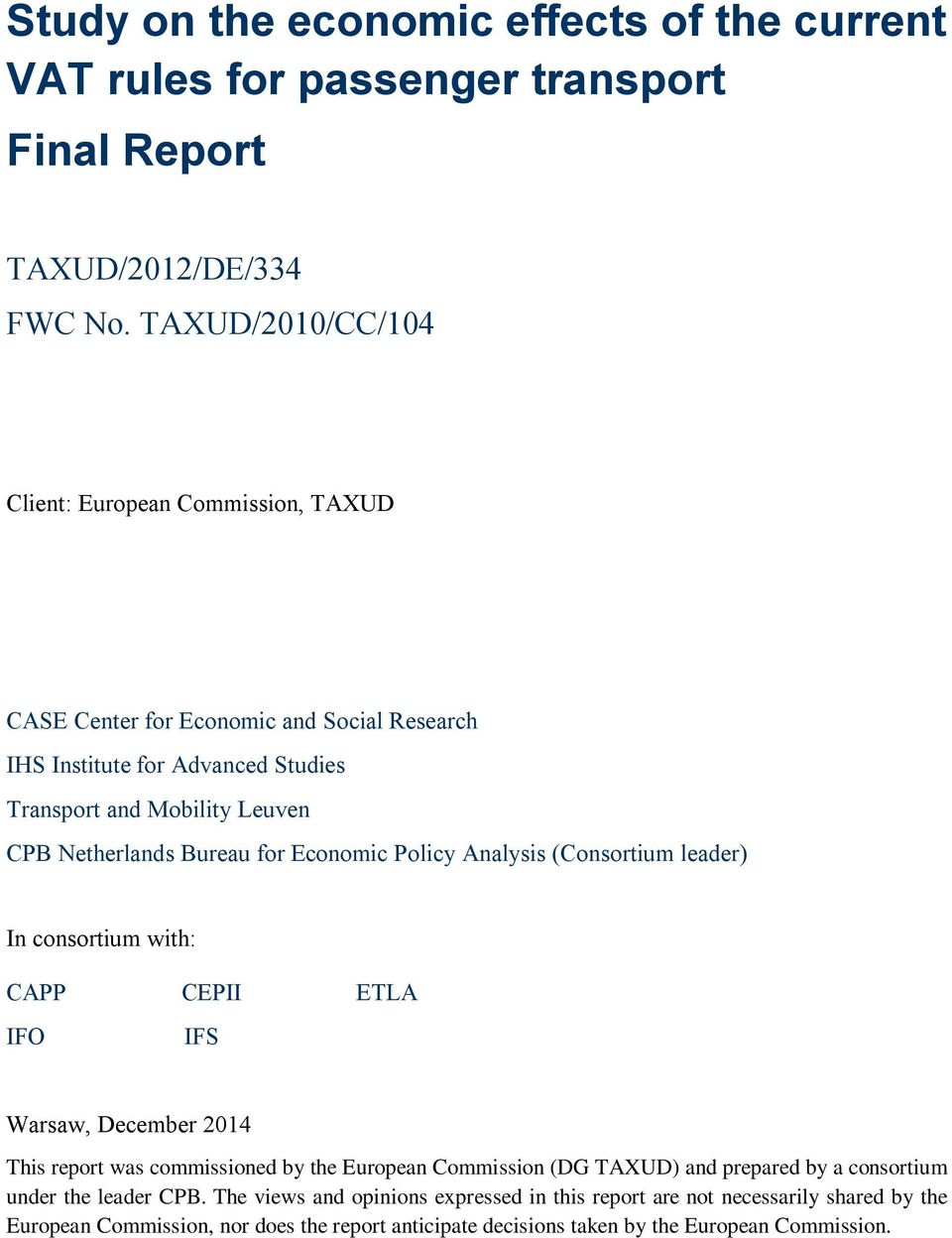 Bureau for Economic Policy Analysis (Consortium leader) In consortium with: CAPP CEPII ETLA IFO IFS Warsaw, December 2014 This report was commissioned by the European Commission