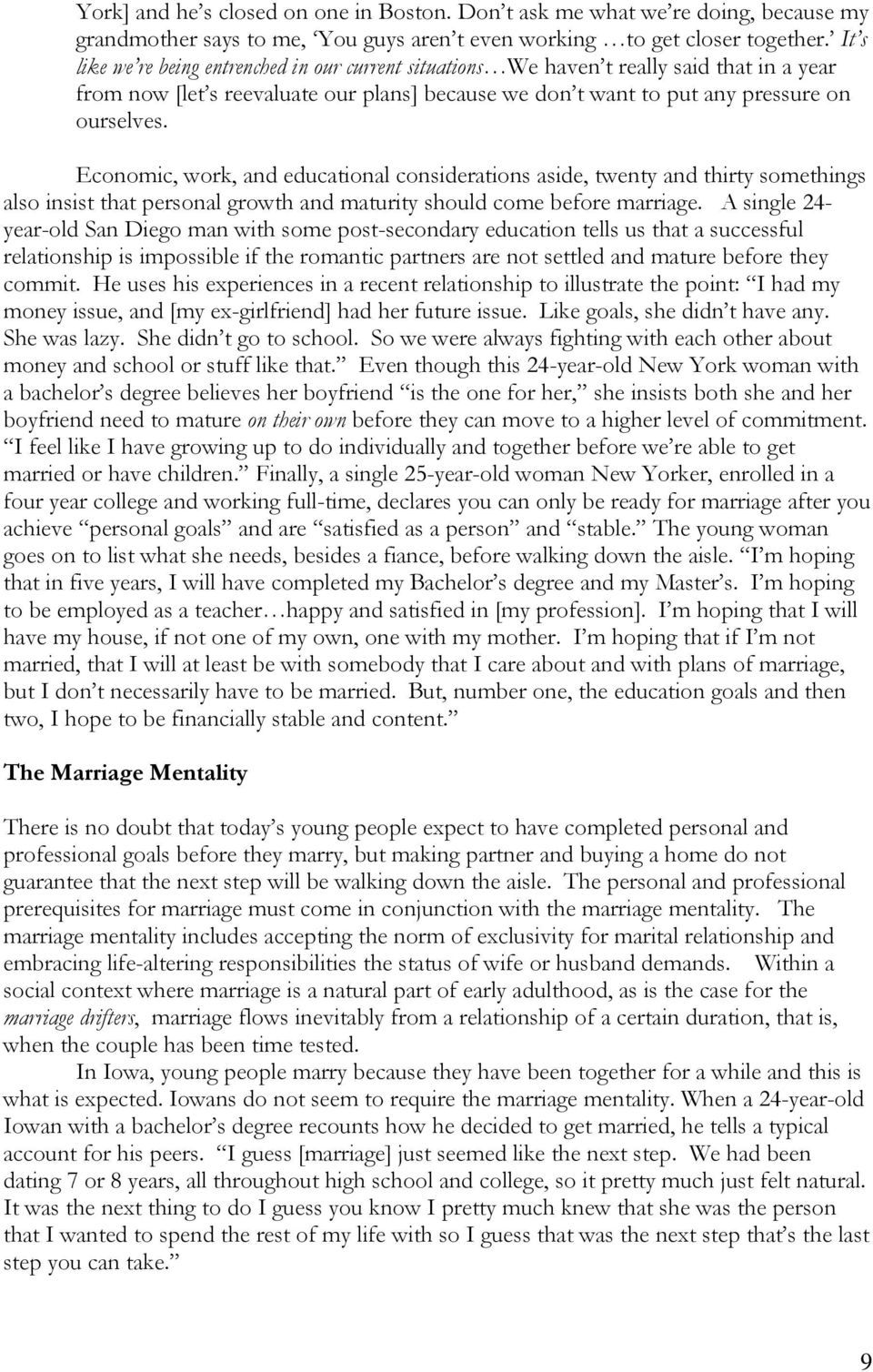 Economic, work, and educational considerations aside, twenty and thirty somethings also insist that personal growth and maturity should come before marriage.