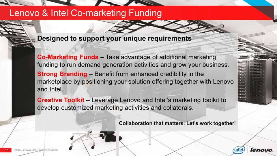 Strong Branding Benefit from enhanced credibility in the marketplace by positioning your solution offering together with Lenovo