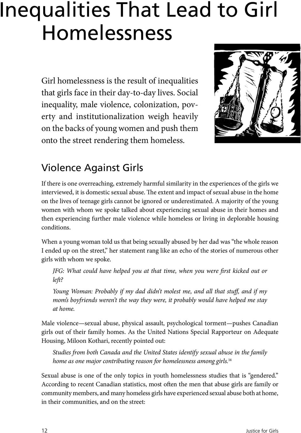 Violence Against Girls If there is one overreaching, extremely harmful similarity in the experiences of the girls we interviewed, it is domestic sexual abuse.