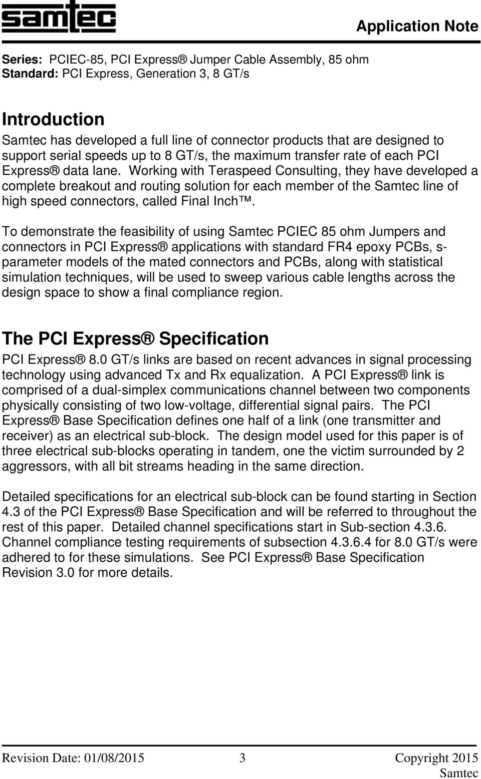 To demonstrate the feasibility of using PCIEC 85 ohm Jumpers and connectors in PCI Express applications with standard FR4 epoxy PCBs, s- parameter models of the mated connectors and PCBs, along with