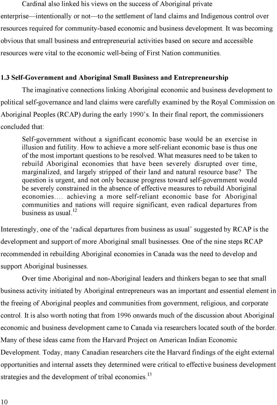 It was becoming obvious that small business and entrepreneurial activities based on secure and accessible resources were vital to the economic well-being of First Nation communities. 1.