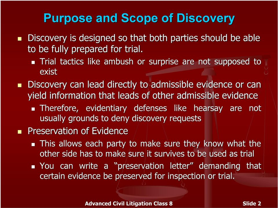 evidence Therefore, evidentiary defenses like hearsay are not usually grounds to deny discovery requests Preservation of Evidence This allows each party to make sure they