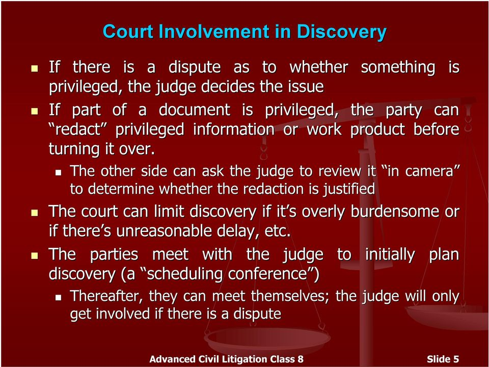 The other side can ask the judge to review it in camera to determine whether the redaction is justified The court can limit discovery if it s s overly burdensome or if