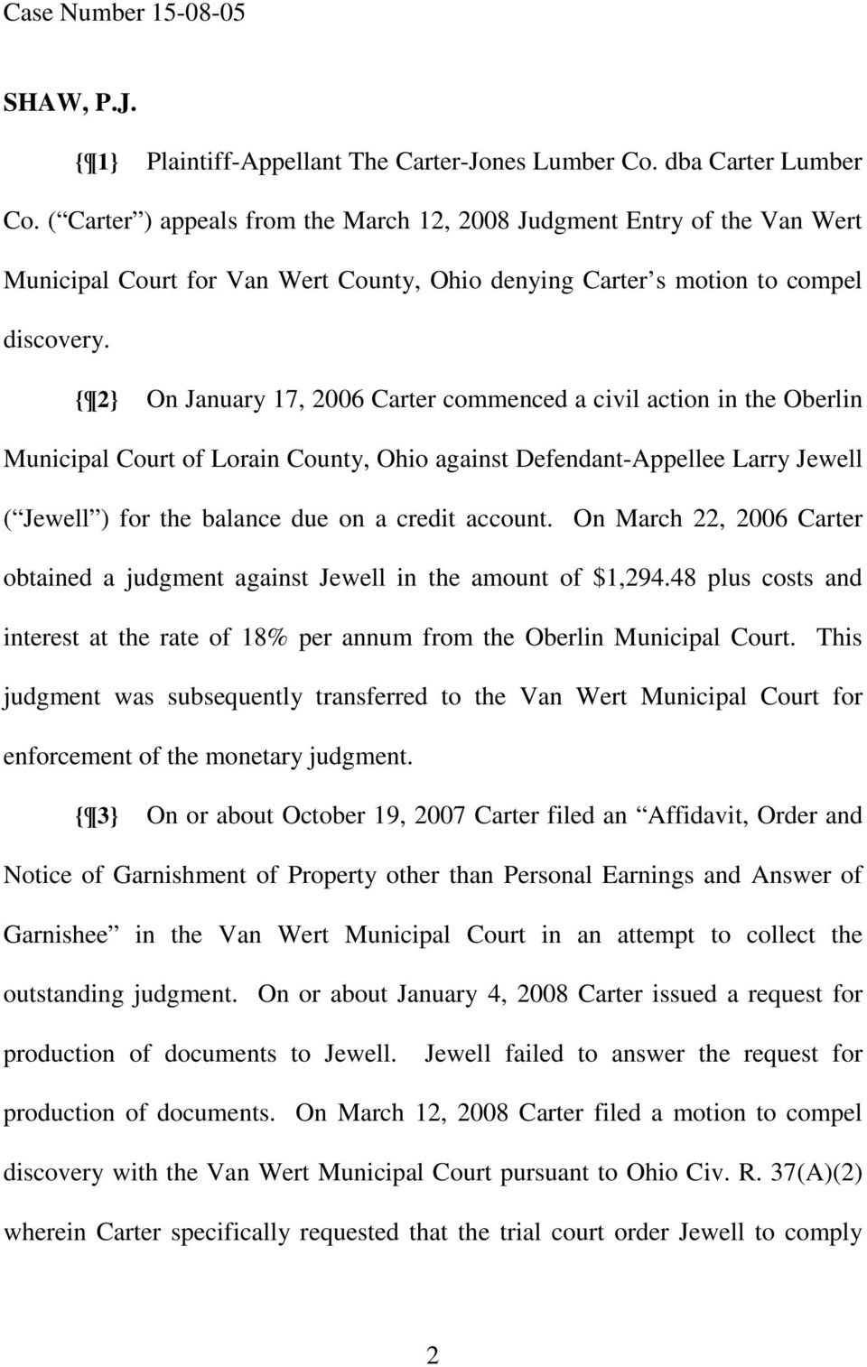 { 2} On January 17, 2006 Carter commenced a civil action in the Oberlin Municipal Court of Lorain County, Ohio against Defendant-Appellee Larry Jewell ( Jewell ) for the balance due on a credit