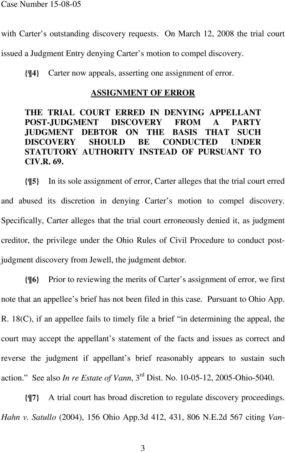 ASSIGNMENT OF ERROR THE TRIAL COURT ERRED IN DENYING APPELLANT POST-JUDGMENT DISCOVERY FROM A PARTY JUDGMENT DEBTOR ON THE BASIS THAT SUCH DISCOVERY SHOULD BE CONDUCTED UNDER STATUTORY AUTHORITY