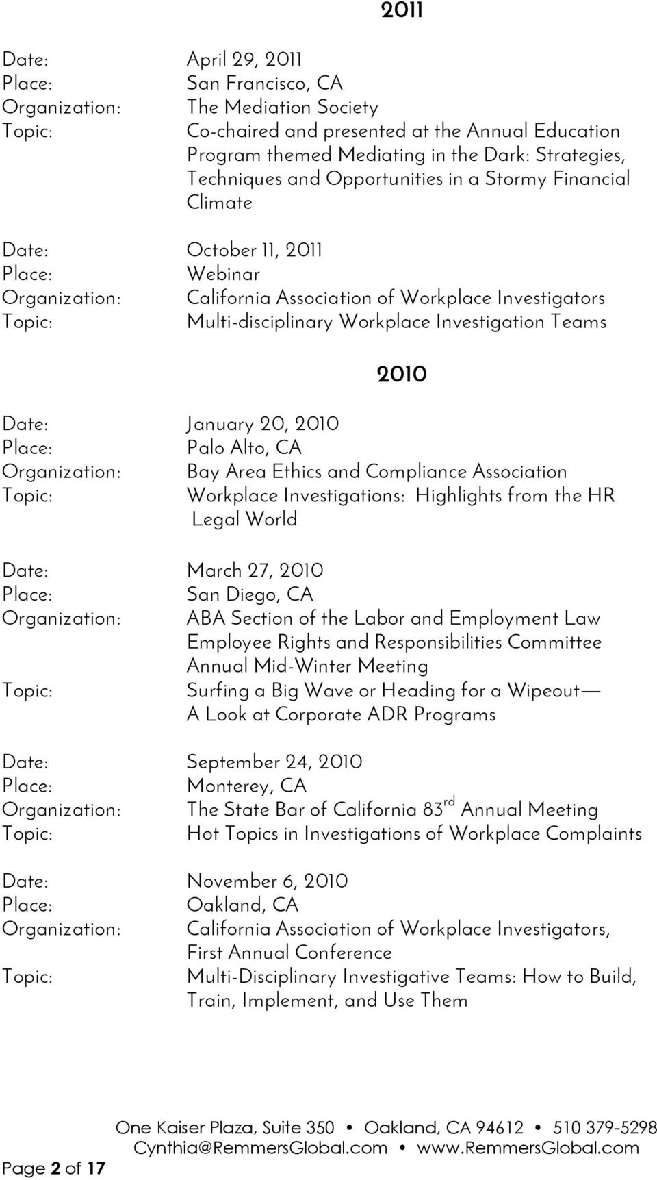 Palo Alto, CA Organization: Bay Area Ethics and Compliance Association Workplace Investigations: Highlights from the HR Legal World Date: March 27, 2010 San Diego, CA Organization: ABA Section of the