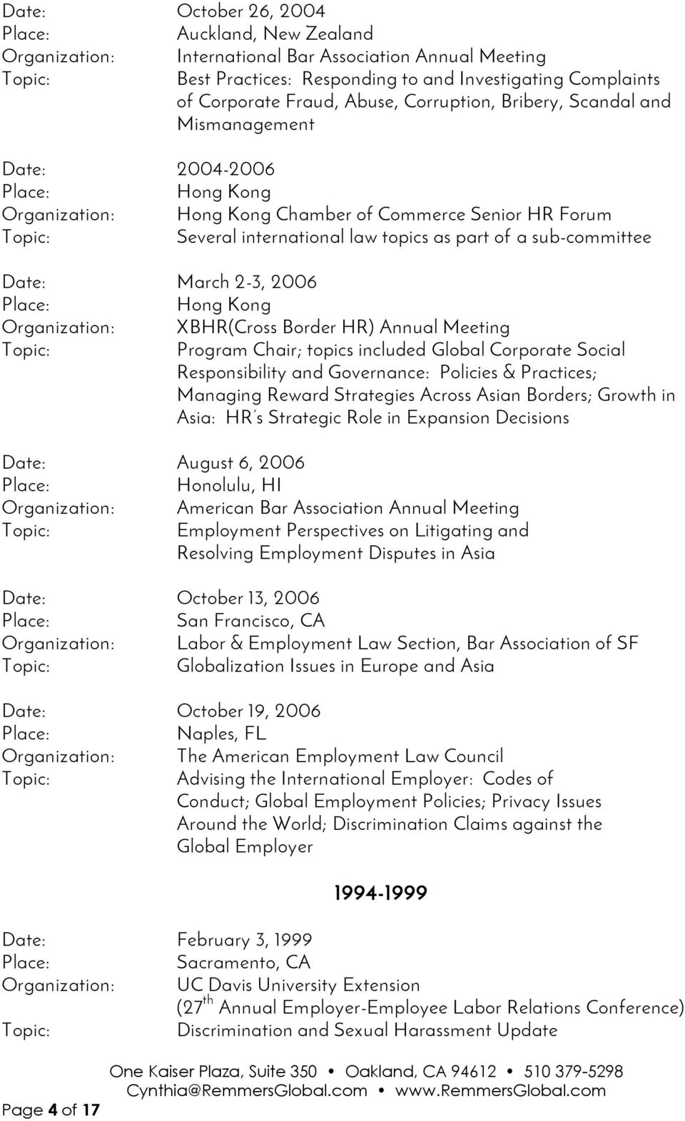 March 2-3, 2006 Hong Kong Organization: XBHR(Cross Border HR) Annual Meeting Program Chair; topics included Global Corporate Social Responsibility and Governance: Policies & Practices; Managing