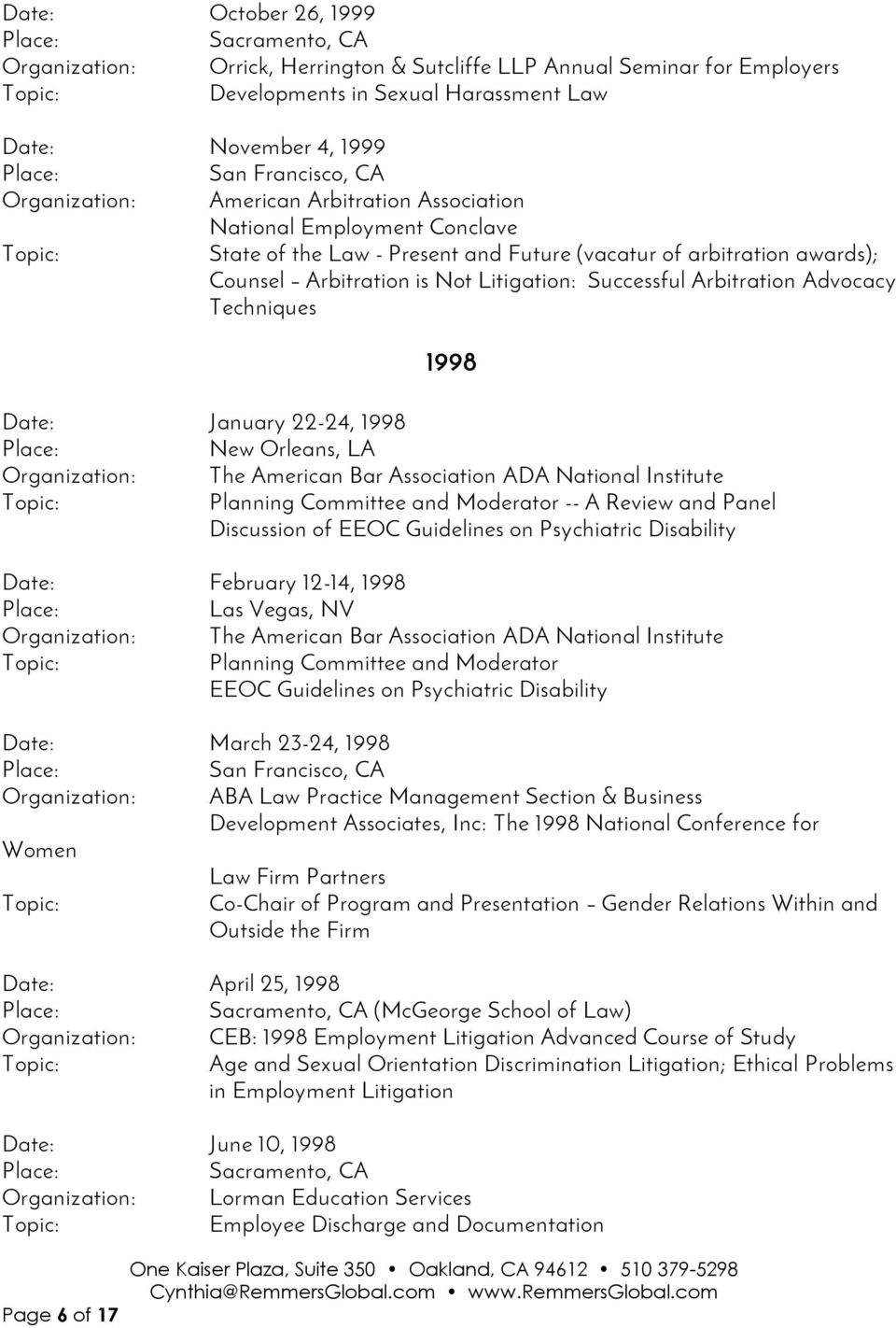Date: January 22-24, 1998 New Orleans, LA Organization: The American Bar Association ADA National Institute Planning Committee and Moderator -- A Review and Panel Discussion of EEOC Guidelines on