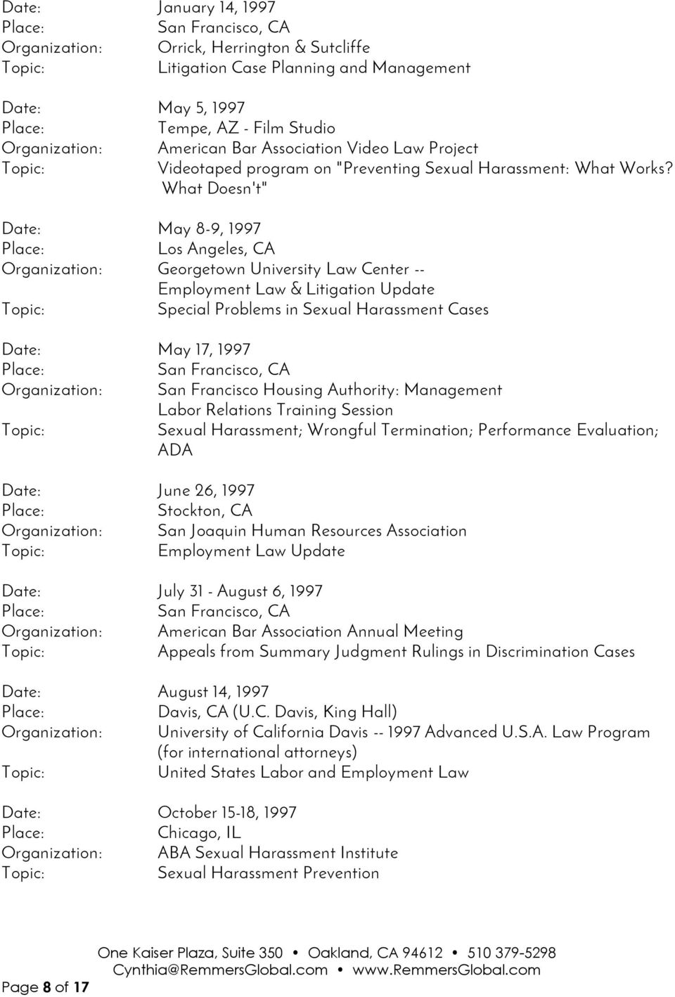 "What Doesn't"" Date: May 8-9, 1997 Los Angeles, CA Organization: Georgetown University Law Center -- Employment Law & Litigation Update Special Problems in Sexual Harassment Cases Date: May 17, 1997"