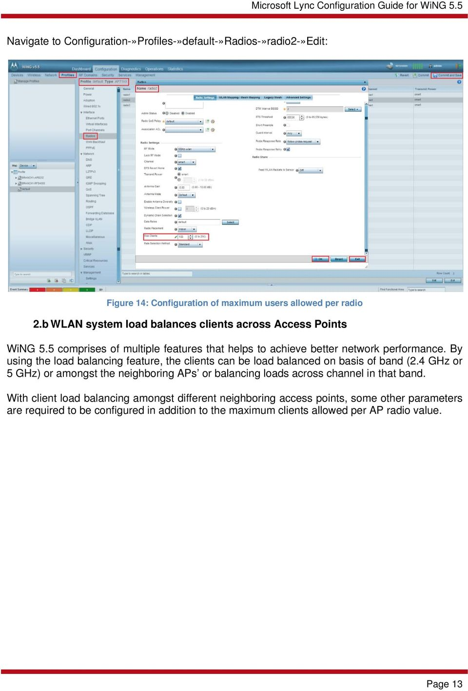 By using the load balancing feature, the clients can be load balanced on basis of band (2.