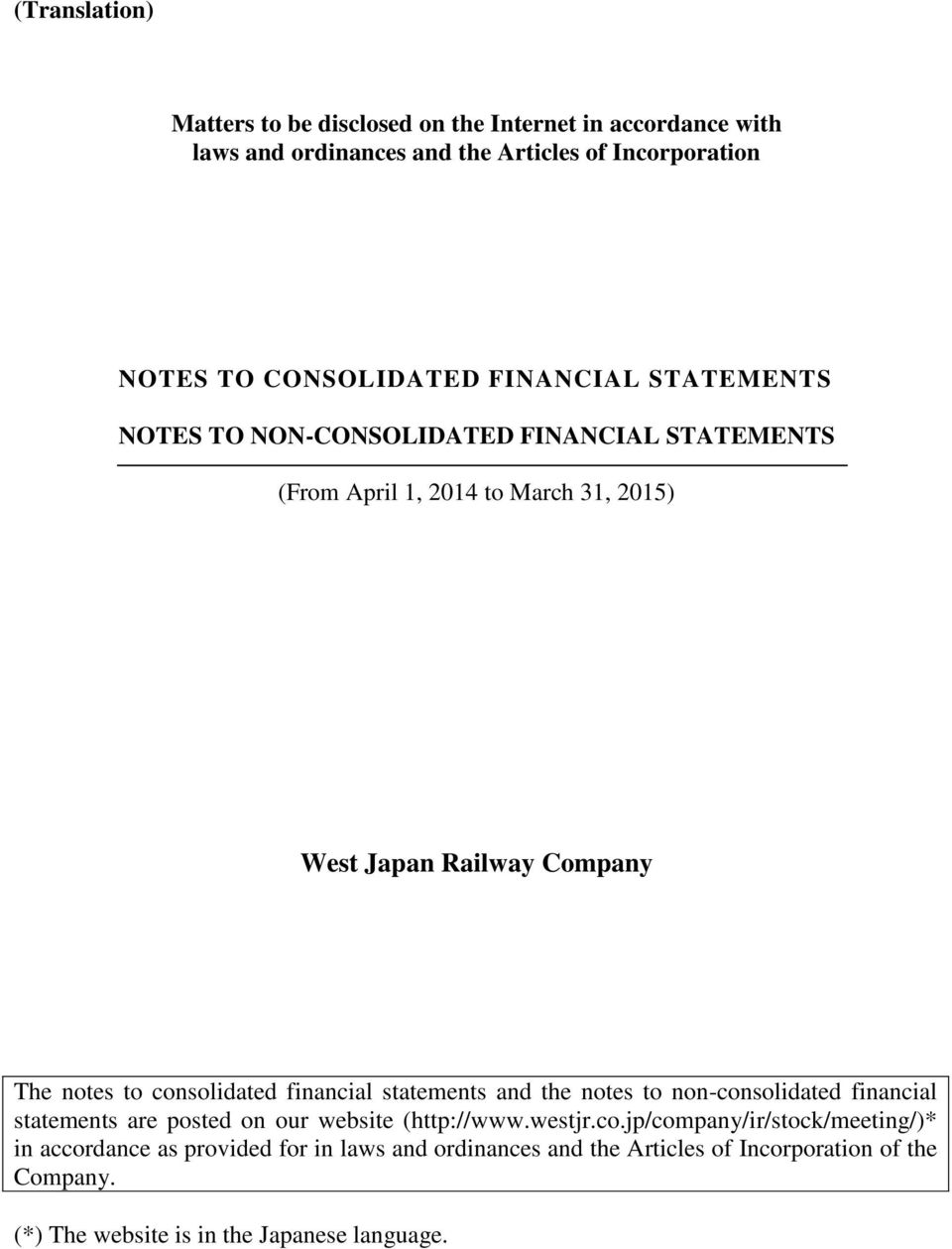 consolidated financial statements and the notes to non-consolidated financial statements are posted on our website (http://www.westjr.co.jp/company/ir/stock/meeting/)* in accordance as provided for in laws and ordinances and the Articles of Incorporation of the Company.