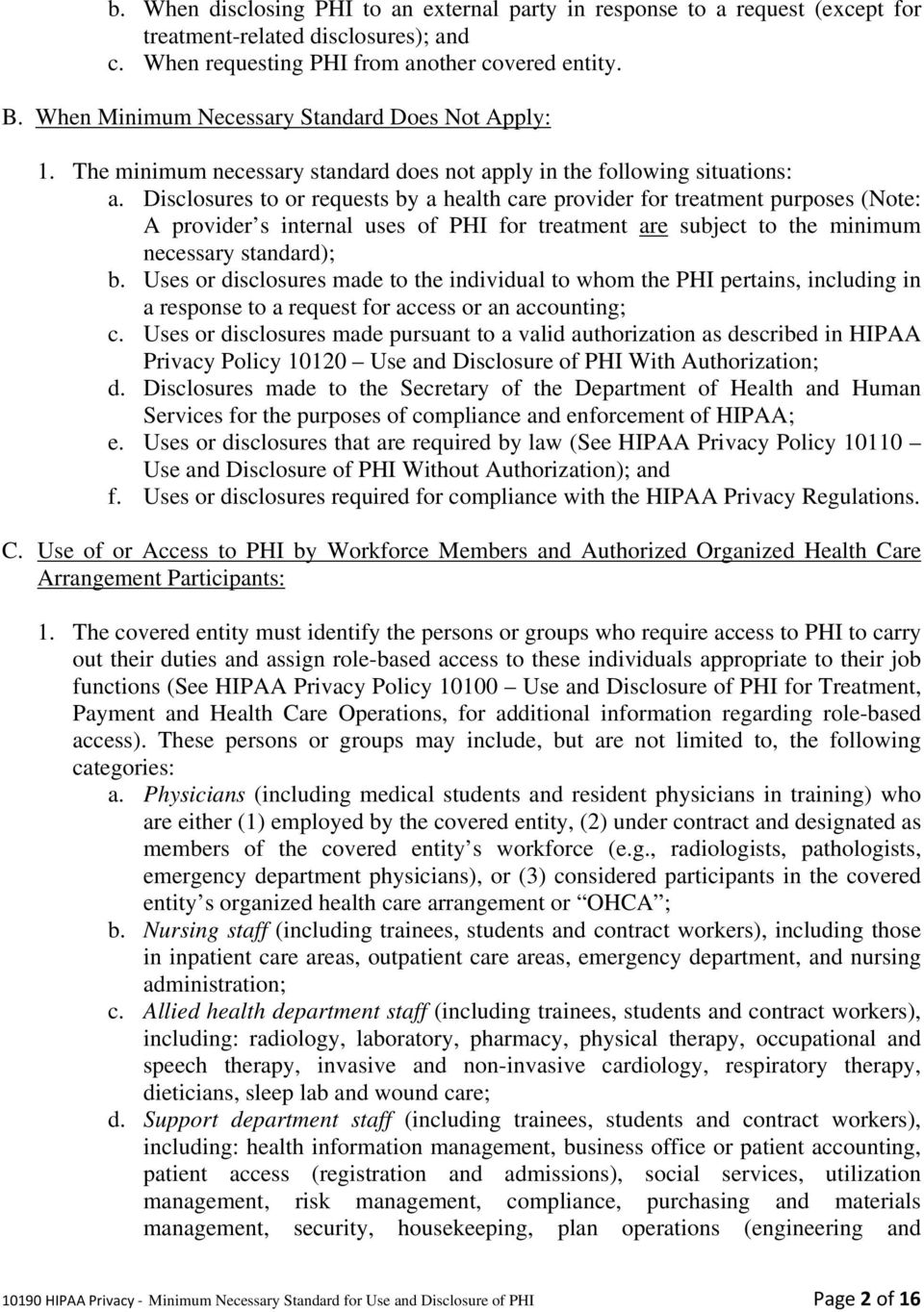 Disclosures to or requests by a health care provider for treatment purposes (Note: A provider s internal uses of PHI for treatment are subject to the minimum necessary standard); b.