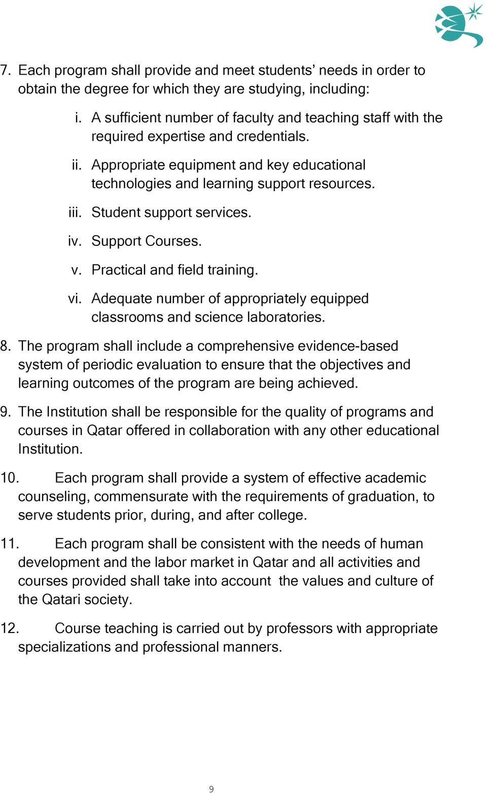 Student support services. iv. Support Courses. v. Practical and field training. vi. Adequate number of appropriately equipped classrooms and science laboratories. 8.