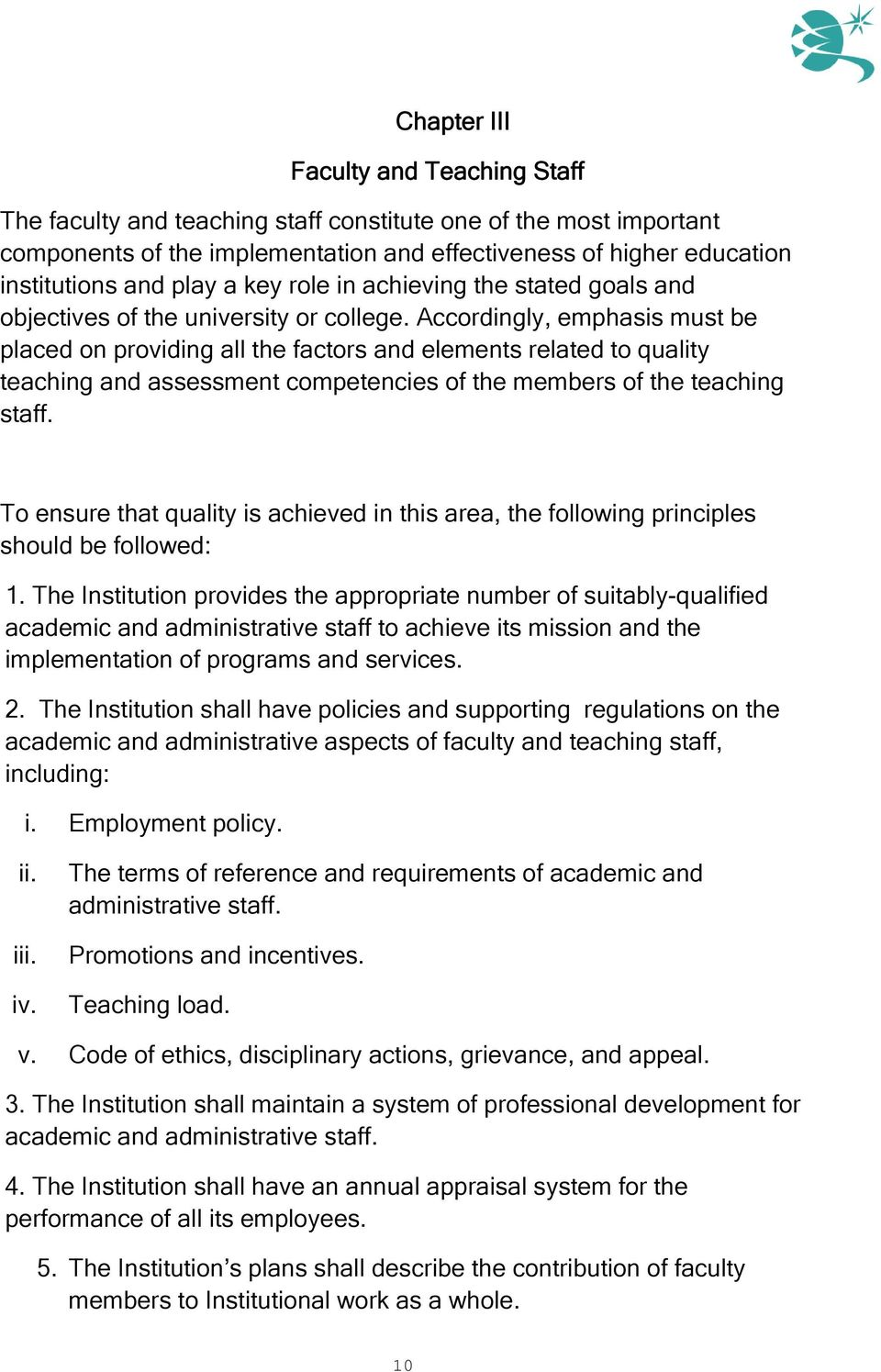 Accordingly, emphasis must be placed on providing all the factors and elements related to quality teaching and assessment competencies of the members of the teaching staff.