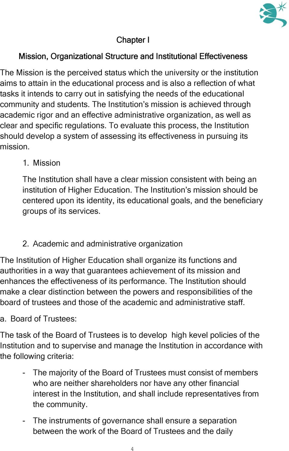 The Institution s mission is achieved through academic rigor and an effective administrative organization, as well as clear and specific regulations.