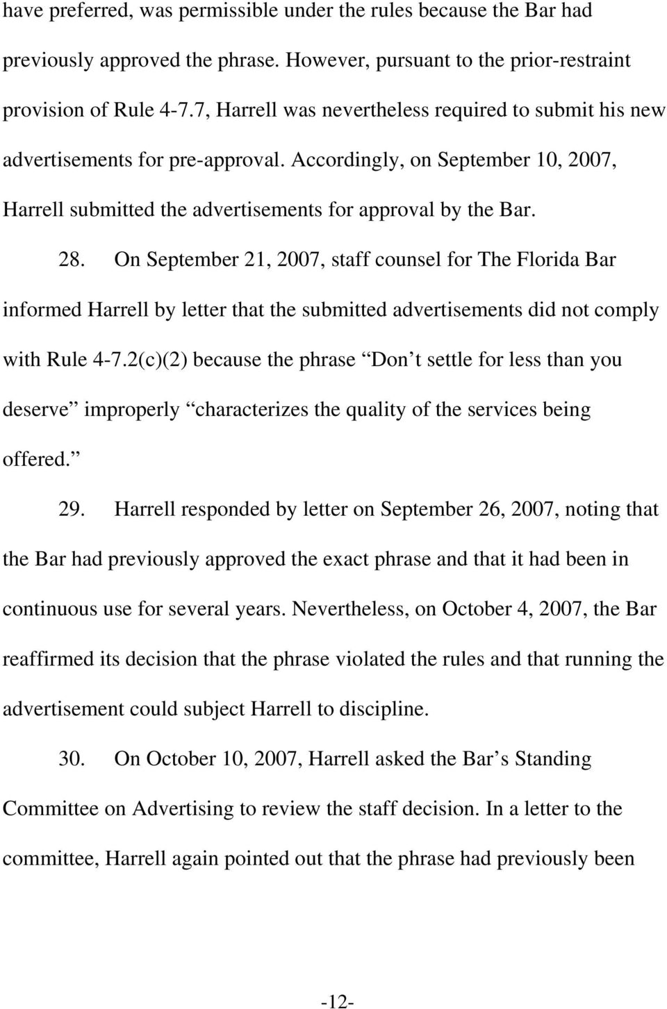 On September 21, 2007, staff counsel for The Florida Bar informed Harrell by letter that the submitted advertisements did not comply with Rule 4-7.