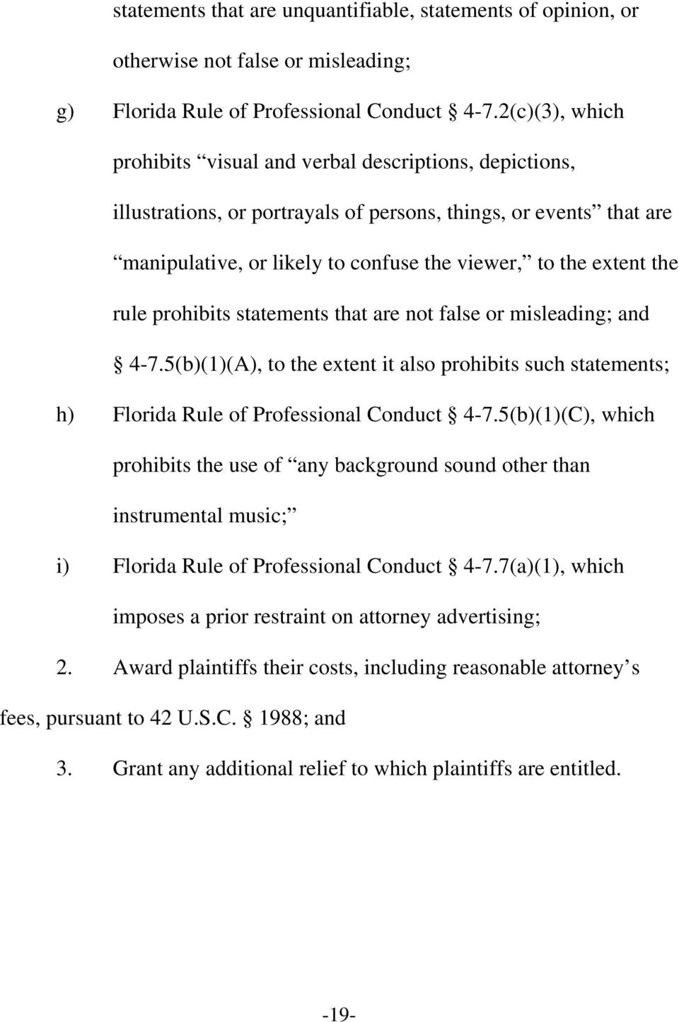 the rule prohibits statements that are not false or misleading; and 4-7.5(b)(1)(A), to the extent it also prohibits such statements; h) Florida Rule of Professional Conduct 4-7.