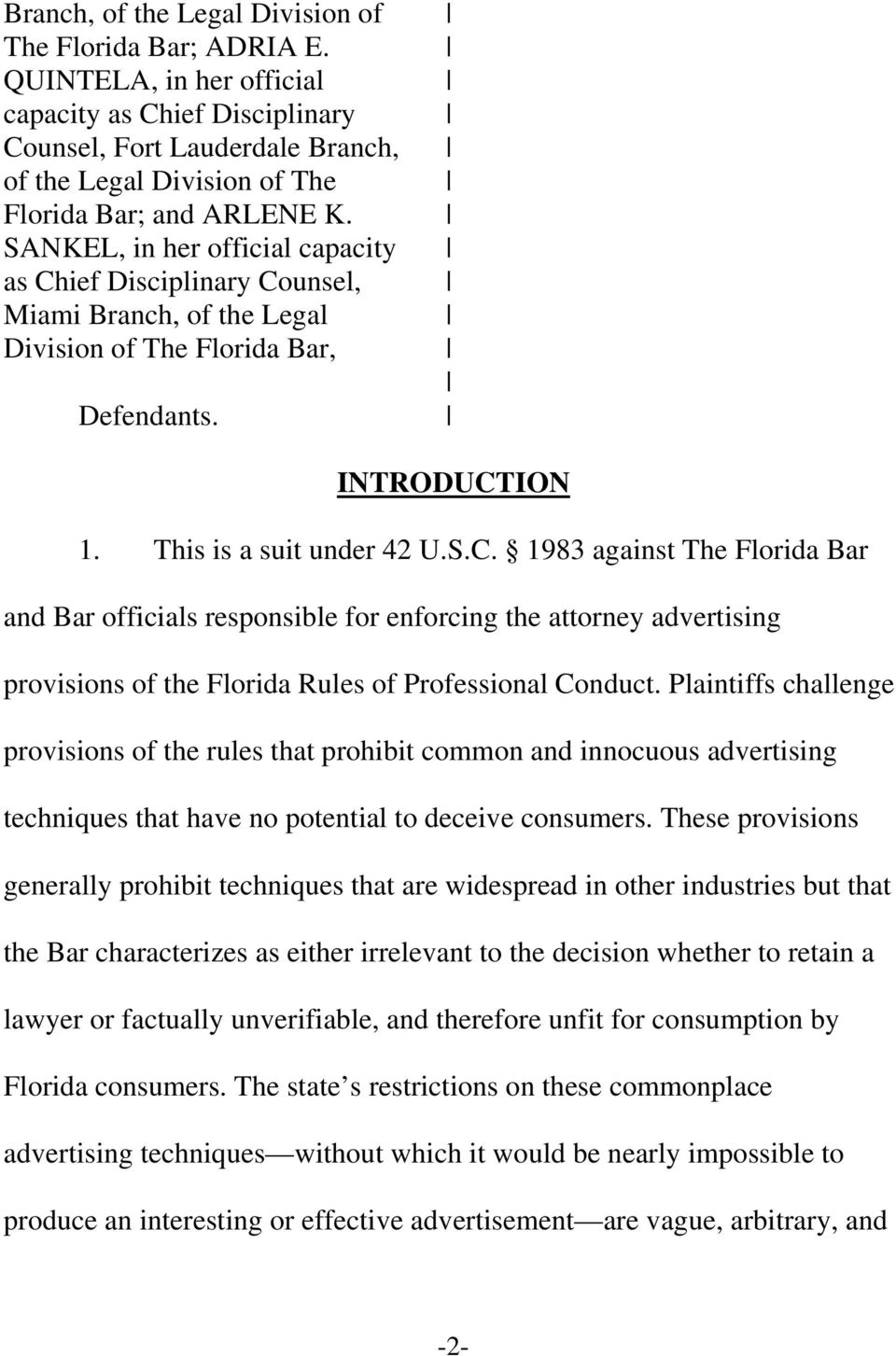 SANKEL, in her official capacity as Chief Disciplinary Counsel, Miami Branch, of the Legal Division of The Florida Bar, Defendants. INTRODUCTION 1. This is a suit under 42 U.S.C. 1983 against The Florida Bar and Bar officials responsible for enforcing the attorney advertising provisions of the Florida Rules of Professional Conduct.