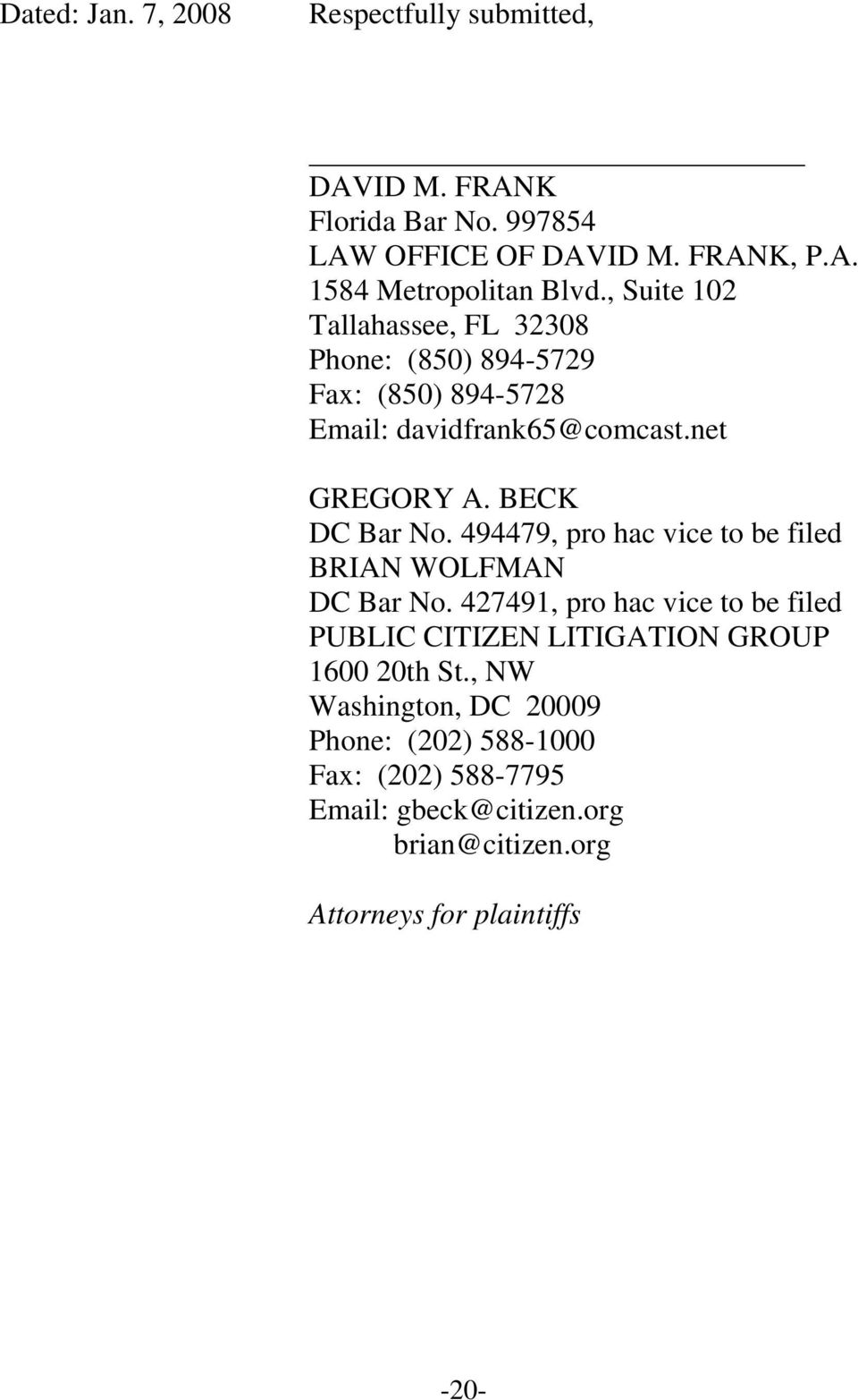 494479, pro hac vice to be filed BRIAN WOLFMAN DC Bar No. 427491, pro hac vice to be filed PUBLIC CITIZEN LITIGATION GROUP 1600 20th St.