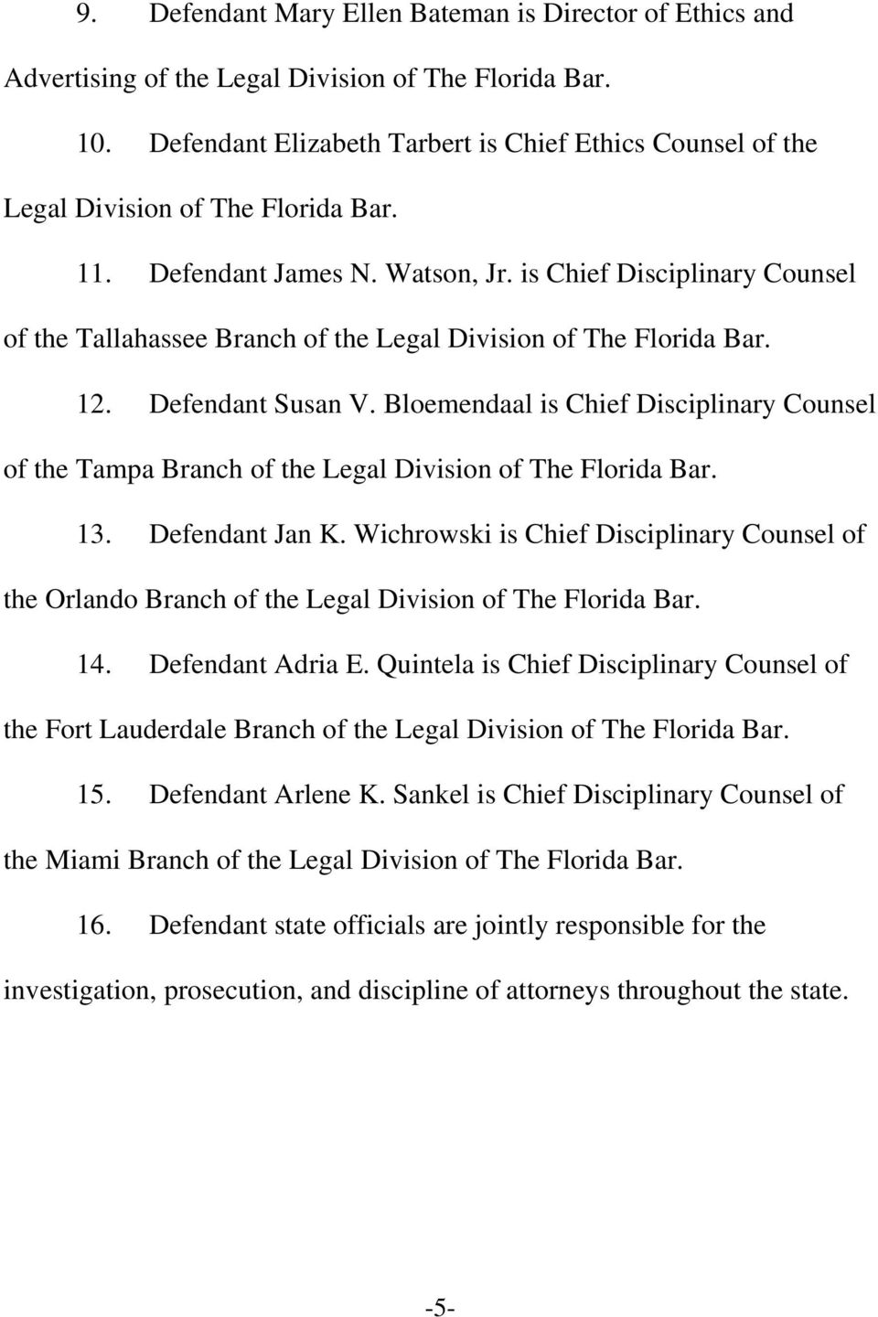 is Chief Disciplinary Counsel of the Tallahassee Branch of the Legal Division of The Florida Bar. 12. Defendant Susan V.