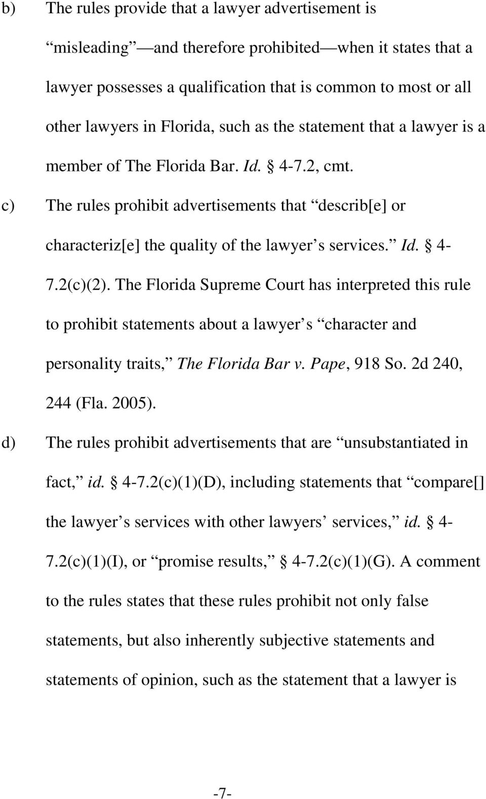 The Florida Supreme Court has interpreted this rule to prohibit statements about a lawyer s character and personality traits, The Florida Bar v. Pape, 918 So. 2d 240, 244 (Fla. 2005).