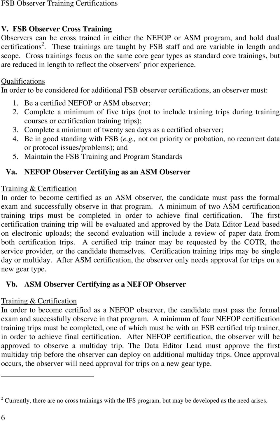Qualifications In order to be considered for additional FSB observer certifications, an observer must: 1. Be a certified NEFOP or ASM observer; 2.