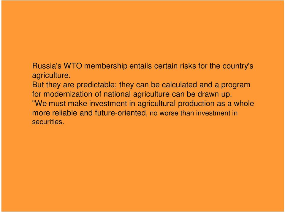 But they are predictable; they can be calculated and a program for modernization of national agriculture can be