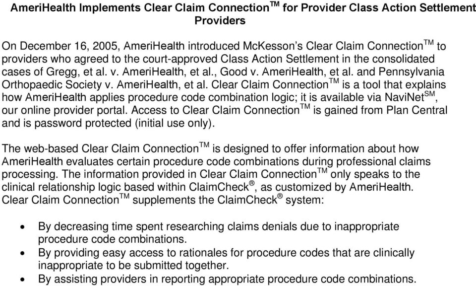 AmeriHealth, et al. Clear Claim Connection TM is a tool that explains how AmeriHealth applies procedure code combination logic; it is available via NaviNet SM, our online provider portal.