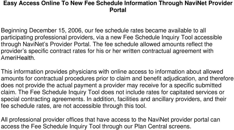 The fee schedule allowed amounts reflect the provider s specific contract rates for his or her written contractual agreement with AmeriHealth.