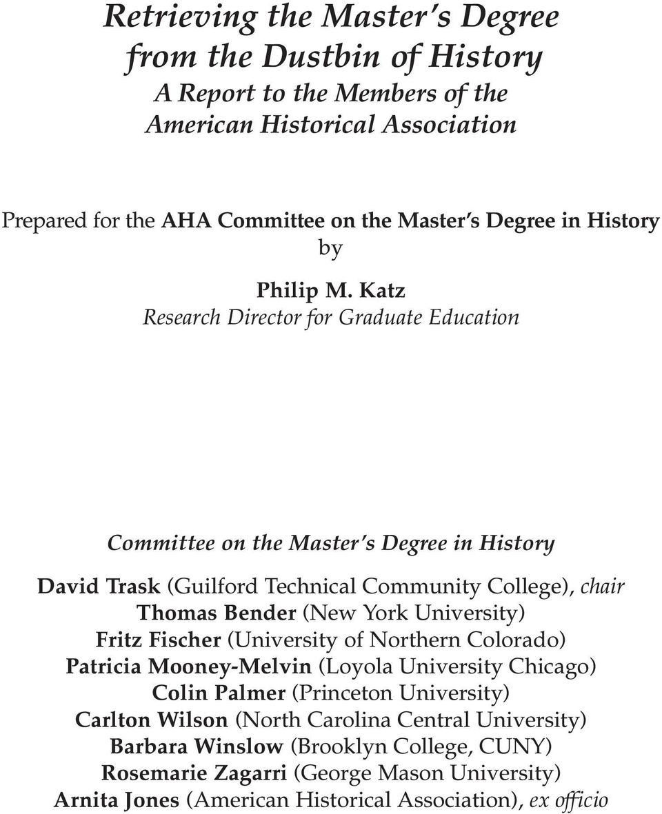 Katz Research Director for Graduate Education Committee on the Master s Degree in History David Trask (Guilford Technical Community College), chair Thomas Bender (New York