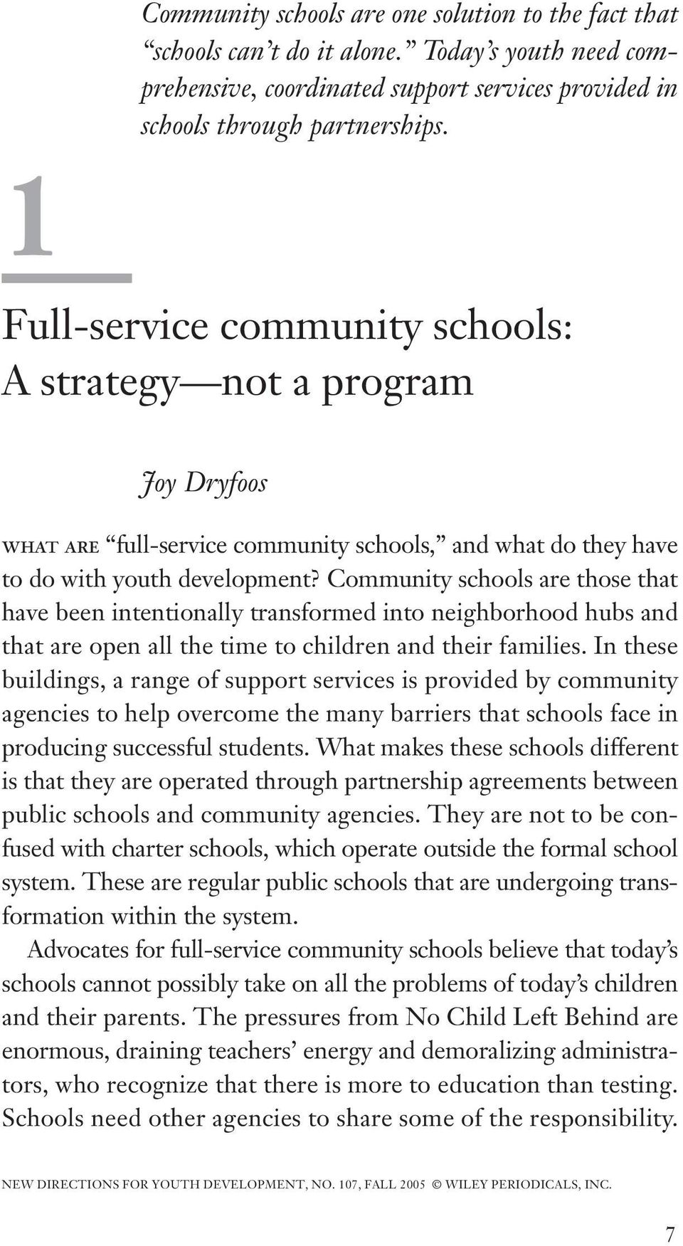 Community schools are those that have been intentionally transformed into neighborhood hubs and that are open all the time to children and their families.
