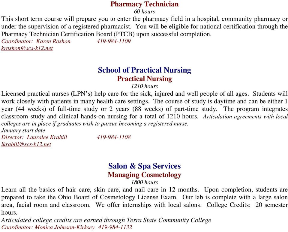 net School of Practical Nursing Practical Nursing 1210 hours Licensed practical nurses (LPN s) help care for the sick, injured and well people of all ages.