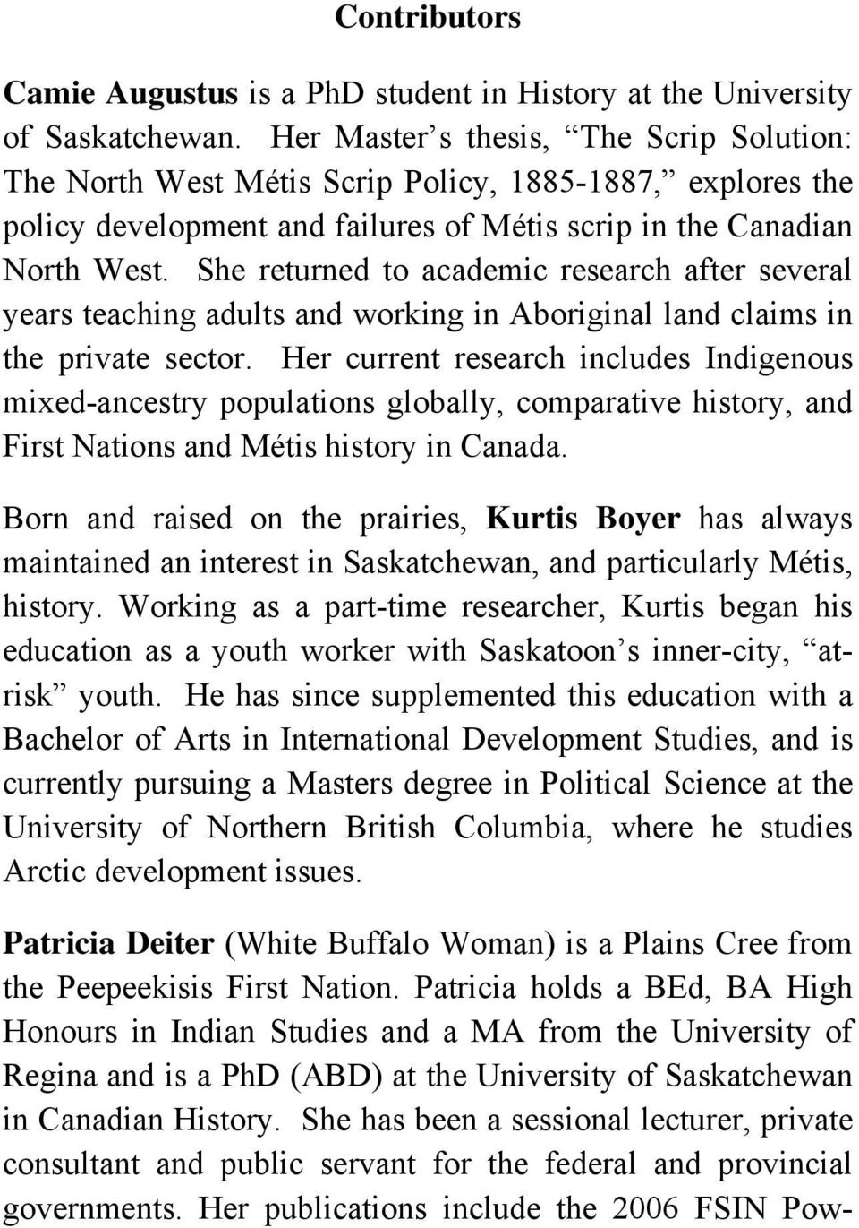 She returned to academic research after several years teaching adults and working in Aboriginal land claims in the private sector.