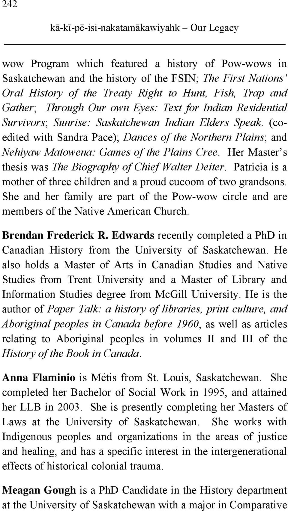 (coedited with Sandra Pace); Dances of the Northern Plains; and Nehiyaw Matowena: Games of the Plains Cree. Her Master s thesis was The Biography of Chief Walter Deiter.