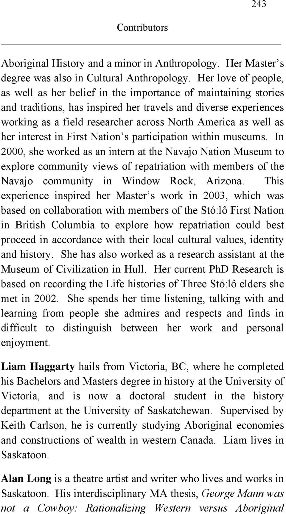 as well as her interest in First Nation s participation within museums.
